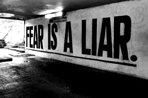 Fear Isn't Real Why Are You Being It?