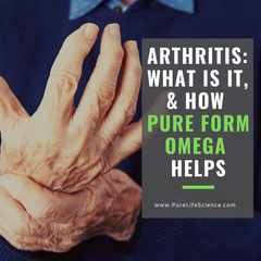 Arthritis: What is it, & How Pure Form Omega Helps