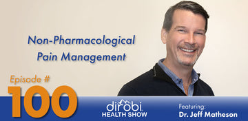Dirobi Health's Ep. 100 - Non-Pharmacological Pain Management Podcast