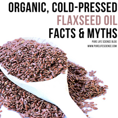 Organic, Cold-Pressed Flaxseed Oil – Facts and Myths