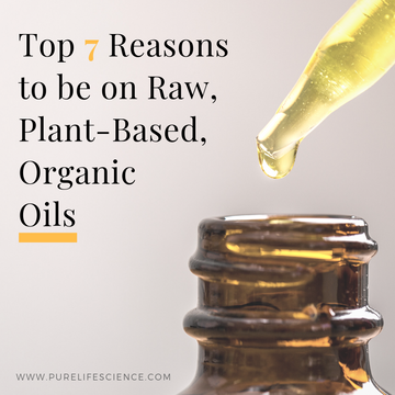 Top 7 Reasons to be on Raw, Plant-Based, Organic Oils