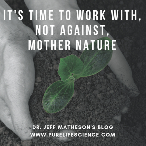 It's Time To Work With, Not Against, Mother Nature | Pure Life Science