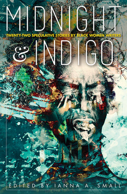 midnight & indigo: Twenty-two Speculative Stories by Black Women Writers