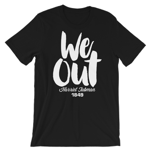 Harriet Tubman We Out Unisex T-Shirt - Black Conscious Apparel Black Lives Matter