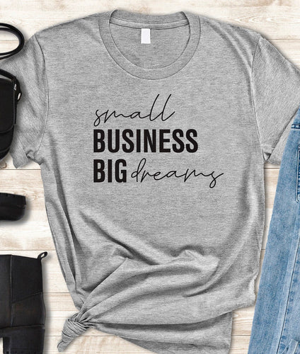 Small business big dreams tee