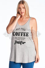 May Your Coffee Be Stronger Than Your Toddler Scoop Neck Tank