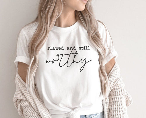 Flawed and Still Worthy Tee