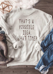 That's A Horrible Idea What Time Sweatshirt - Apricot