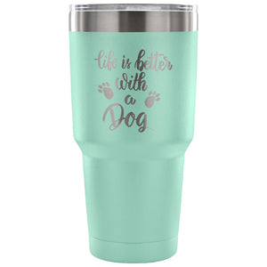 Life is Better with a Dog 30 oz Tumbler - Travel Cup, Coffee Mug - Outdoor Panther