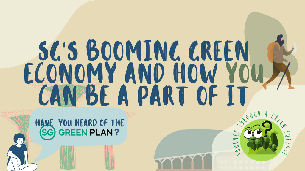 Journey of a Green Purpose: SG's Booming Green Economy and How You Can Be A Part of It!
