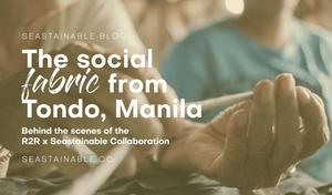 The social fabric from Tondo, Manila | Rags2Riches x Seastainable Co.