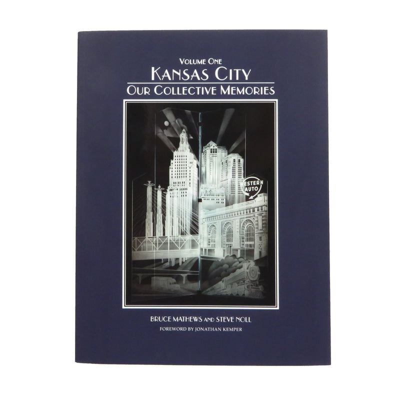 Kansas City: Our Collective Memories by Bruce Mathews