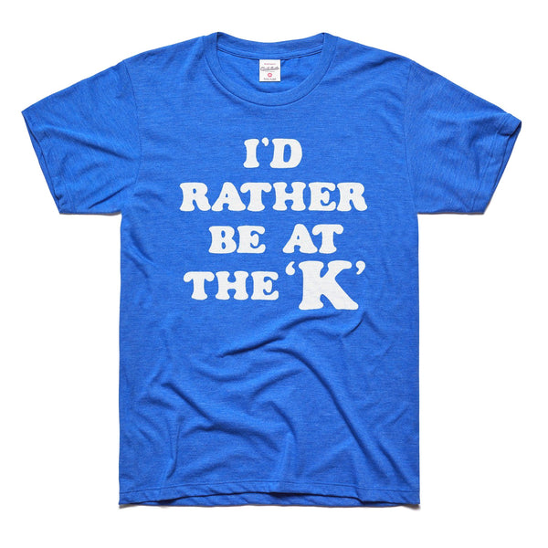 Charlie Hustle I'd Rather Be at The K Tee