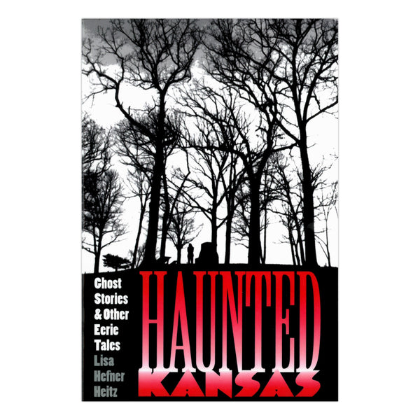 Haunted Kansas: Ghost Stories and Other Eerie Tales