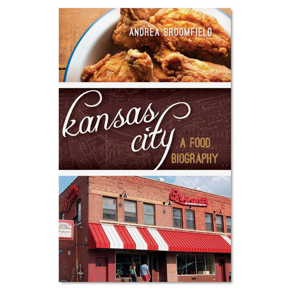 Kansas City: A Food Biography