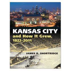 Kansas City and How It Grew, 1822 - 2011