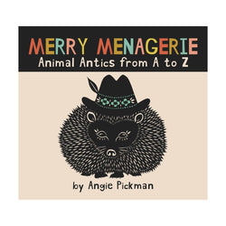 Merry Menagerie: Animal Antics from A to Z by Angie Pickman