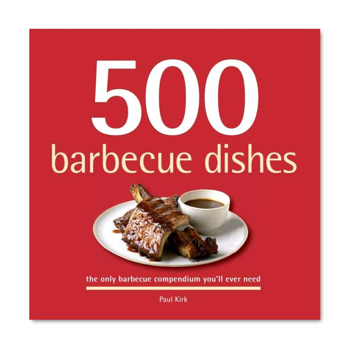500 Barbecue Dishes by Paul Kirk