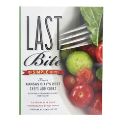 Last Bite: 100 Simple Recipes from Kansas City's Best Chefs and Cooks
