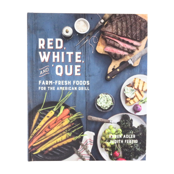 Red, White, and 'Que: Farm Fresh Foods for the American Grill