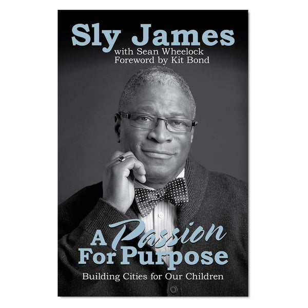 A Passion For Purpose: Building Cities for Our Children by Sly James