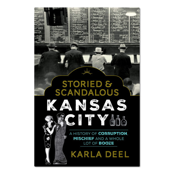 Storied and Scandalous Kansas City by Karla Deel