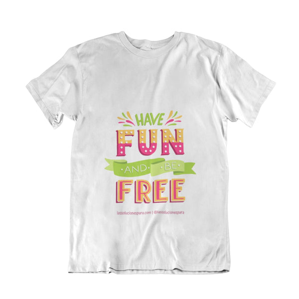 "Camiseta "" Have Fun and Be Free "" soluciones Las Soluciones Para S"