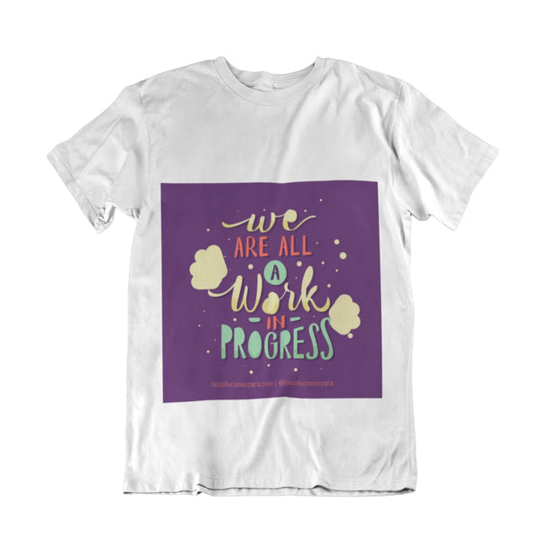 "Camiseta "" We Are All A Work In Progress "" soluciones Las Soluciones Para S Color"