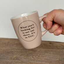 Load image into Gallery viewer, INSPIRATIONS MUG - WHAT YOU'RE LOOKING FOR...