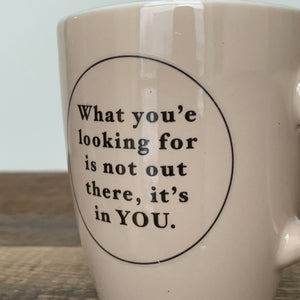 INSPIRATIONS MUG - WHAT YOU'RE LOOKING FOR...