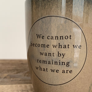INSPIRATIONS MUG-WE CANNOT BECOME...