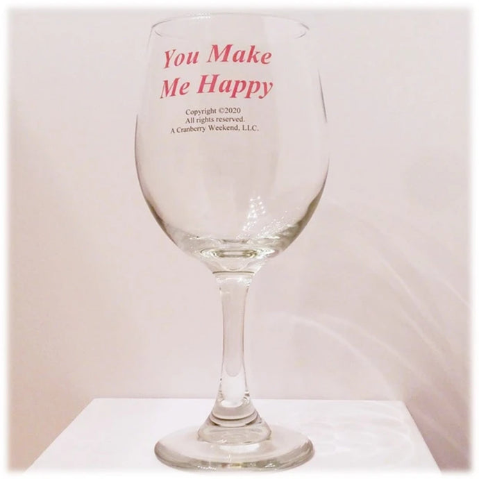 You Make Me Happy Wine Glass