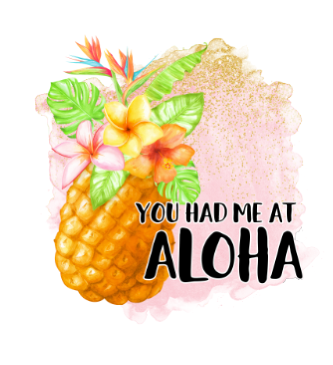 You Had Me at Aloha Sublimation