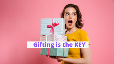 Gifting is The KEY to make Your Relationships Sweeter Than Ever!!!