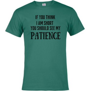 Short Sleeve T-Shirt - If you think I'm Short you should see my Patience