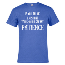 Load image into Gallery viewer, Short Sleeve T-Shirt - If you think I'm Short you should see my Patience