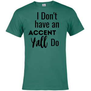 Short Sleeve T-Shirt - I Don't have an accent Y'all do