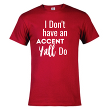 Load image into Gallery viewer, Short Sleeve T-Shirt - I Don't have an accent Y'all do