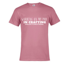 Load image into Gallery viewer, Short Sleeve T-Shirt  - Working on my PHD in crafting