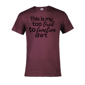 Short Sleeve T-Shirt - This is my too Tired to Function Shirt