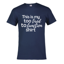Load image into Gallery viewer, Short Sleeve T-Shirt - This is my too Tired to Function Shirt