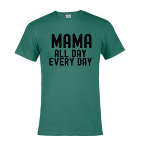 Short Sleeve T-Shirt  - Mama all Day Every Day