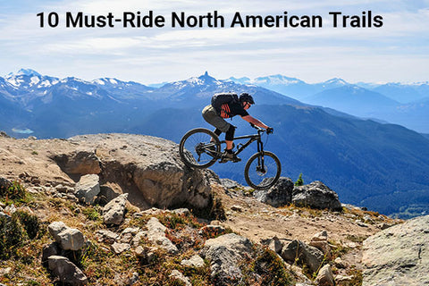 10 Must-Ride North American Trails