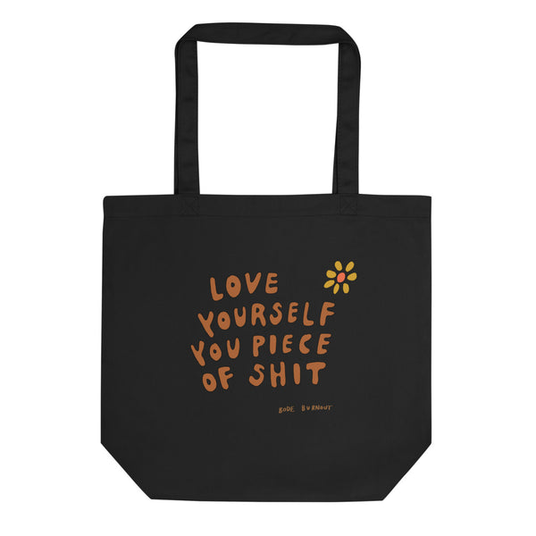 Love Yourself You Piece Of Shit Eco Tote Bag