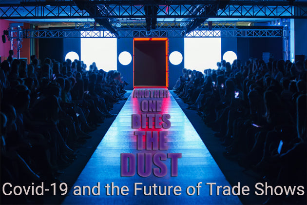 Another One Bites the Dust – Is this the Future of Trade Shows in a post-Coronavirus Fashion Industry?