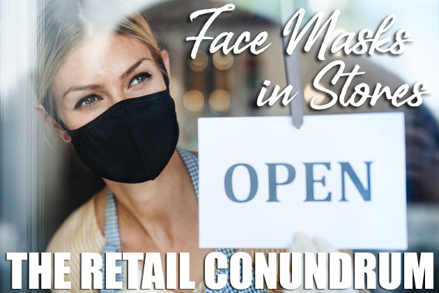 Face Masks in Stores – The Retail Conundrum