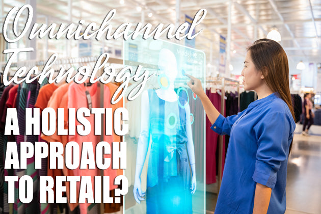 Omnichannel Technology - A Holistic Approach to Retail?