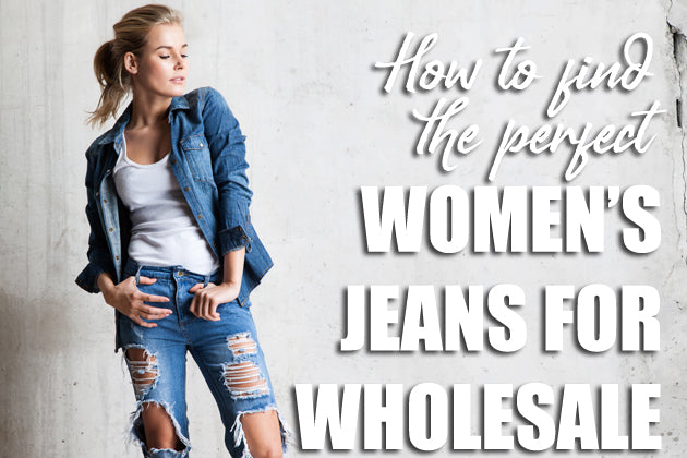 How to Find the Perfect Women's Jeans for Wholesale?