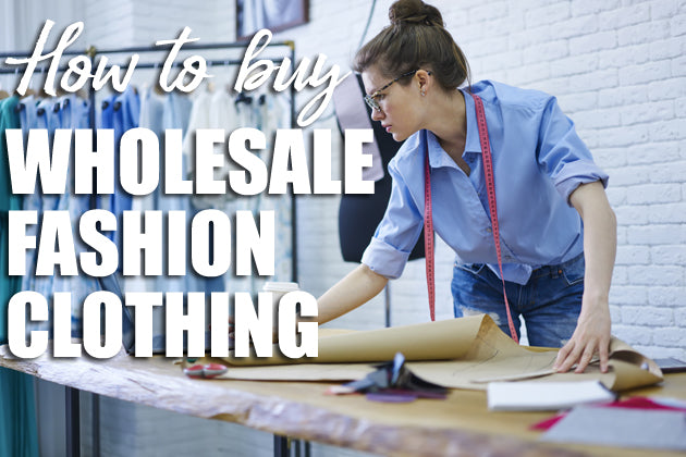 How to Buy Wholesale Fashion Clothing?