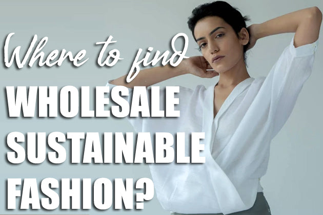 Where to find Wholesale Sustainable Fashion? The Best Sustainable Fashion Brands
